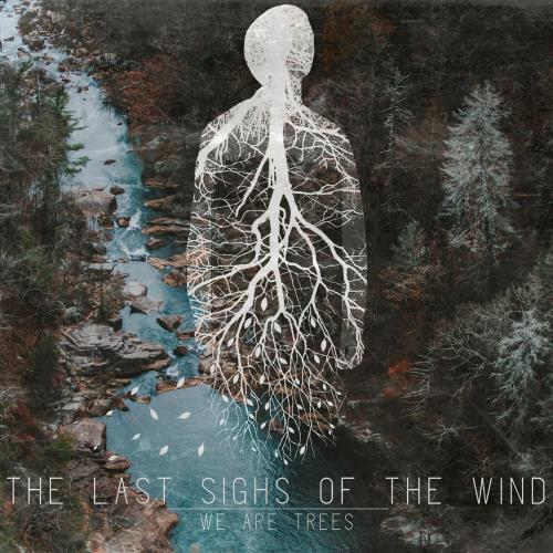 آلبوم We Are Trees اثر The Last Sighs of the Wind