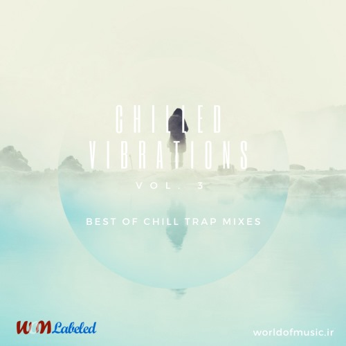 آلبوم Chilled Vibrations - Chill Trap Mix, Vol. 3 اثر Various Artists