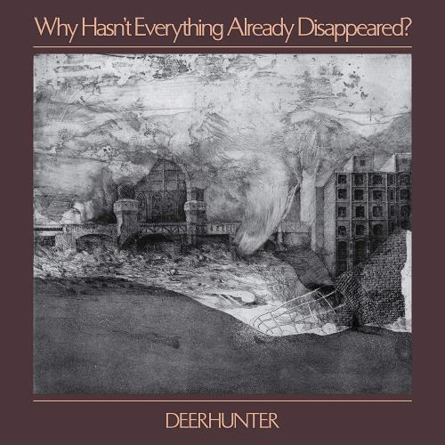 آلبوم Why Hasn't Everything Already Disappeared? اثر Deerhunter