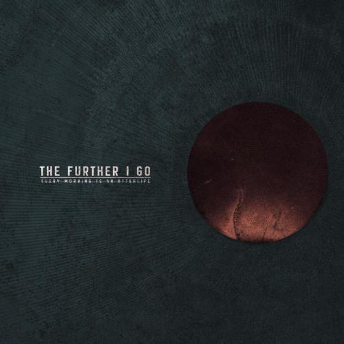 آلبوم Every Morning Is an Afterlife اثر The Further I Go