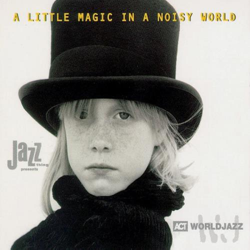 دانلود آلبوم موسیقی a-little-magic-in-a-noisy-world-music-in-the-spirit-of-jazz