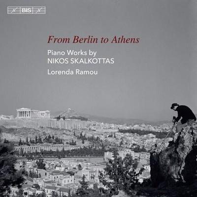 دانلود آلبوم From Berlin to Athens: Piano Works By Nikos Skalkottas اثر Lorenda Ramou