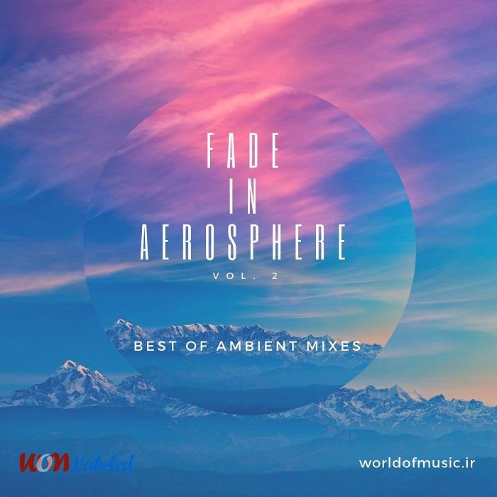 دانلود آلبوم Fade in Aerosphere - Ambient Mixes, Vol. 2 اثر Various Artists