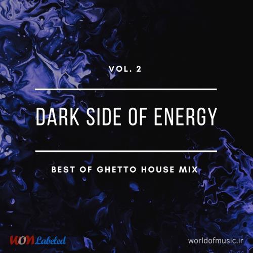 دانلود آلبوم موسیقی Dark Side of Energy - Ghetto House Mix, Vol. 2