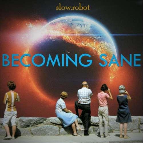 دانلود آلبوم Becoming Sane اثر Slow Robot