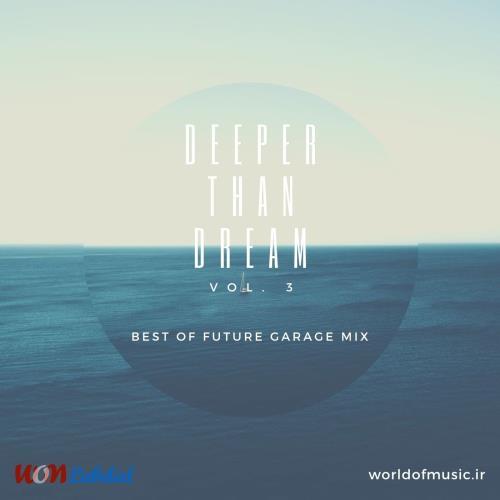 دانلود آلبوم موسیقی Deeper Than Dream - Future Garage Mix, Vol. 3