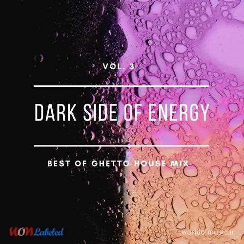 دانلود آلبوم موسیقی Dark Side of Energy - Ghetto House Mix, Vol. 3
