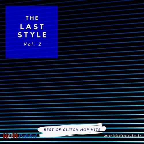 دانلود آلبوم The Last Style - Glitch Hop Mix, Vol. 2 اثر Various Artists
