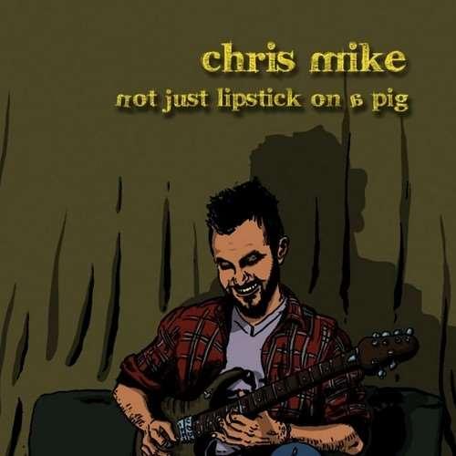 دانلود آلبوم Not Just Lipstick on a Pig اثر Chris Mike