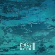 آلبوم Moore Moss Rutter - III اثر Moore Moss Rutter