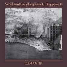 آلبوم Why Hasn't Everything Already Disappeared? اثر Deerhunter