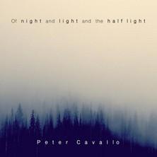 آلبوم Of Night and Light and the Half Light اثر Peter Cavallo