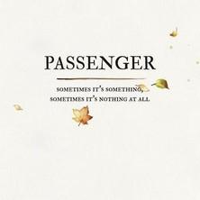 آلبوم Sometimes It's Something, Sometimes It's Nothing at All اثر Passenger