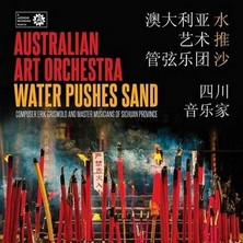 آلبوم Water Pushes Sand اثر The Australian Art Orchestra