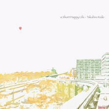 آلبوم A Short Happy Life اثر Takahiro Kido