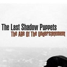 آلبوم The Age of the Understatement اثر The Last Shadow Puppets