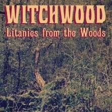 دانلود آلبوم موسیقی Witchwood-Litanies-From-the-Woods