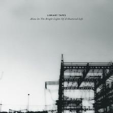 دانلود آلبوم موسیقی Library-Tapes-Alone-in-the-Bright-Lights-of-a-Shattered-Life